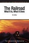 The Railroad: What It Is, What It Does - 5th Edition